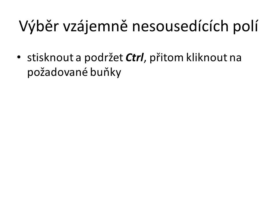 Výběr vzájemně nesousedících polí • stisknout a podržet Ctrl, přitom kliknout na požadované buňky