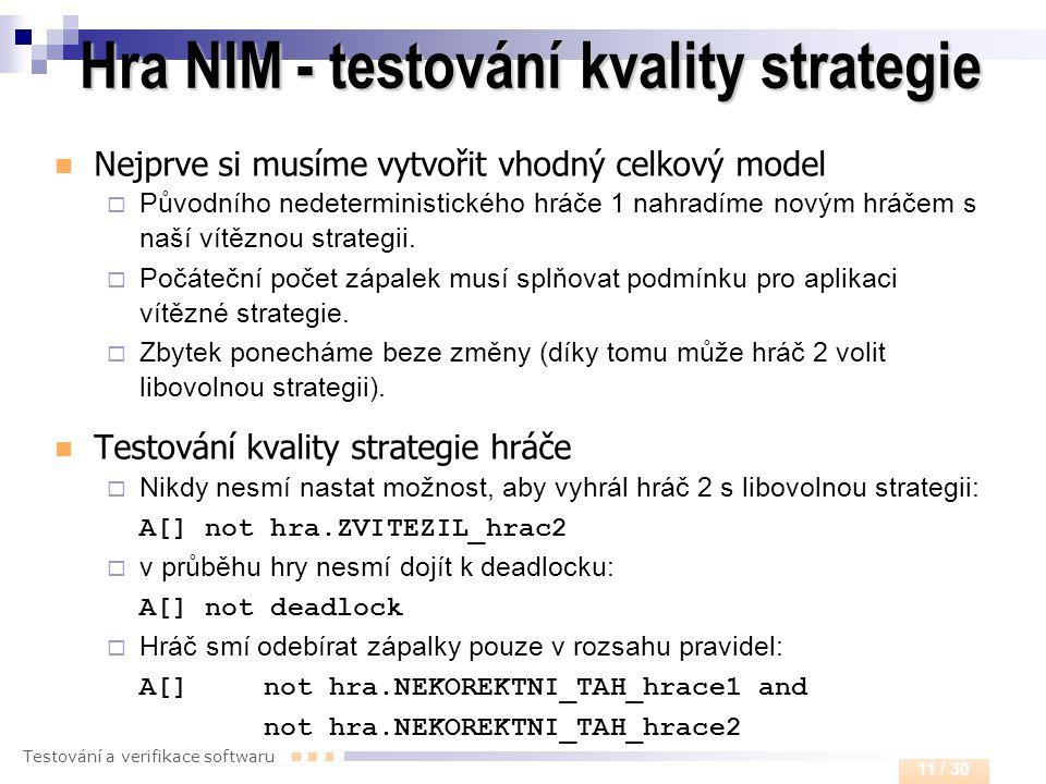 Testování a verifikace softwaru 11 / 30 Hra NIM - testování kvality strategie  Nejprve si musíme vytvořit vhodný celkový model  Původního nedetermin