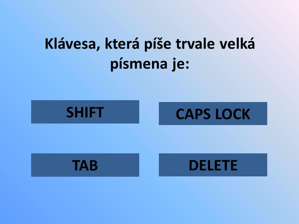 Klávesa, která píše trvale velká písmena je: SHIFT TAB CAPS LOCK DELETE