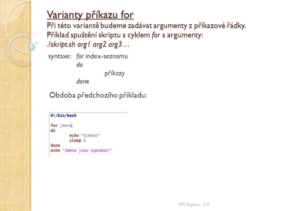 Varianty příkazu for Při této variantě budeme zadávat argumenty z příkazové řádky. Příklad spuštění skriptu s cyklem for s argumenty:./skript.sh arg1