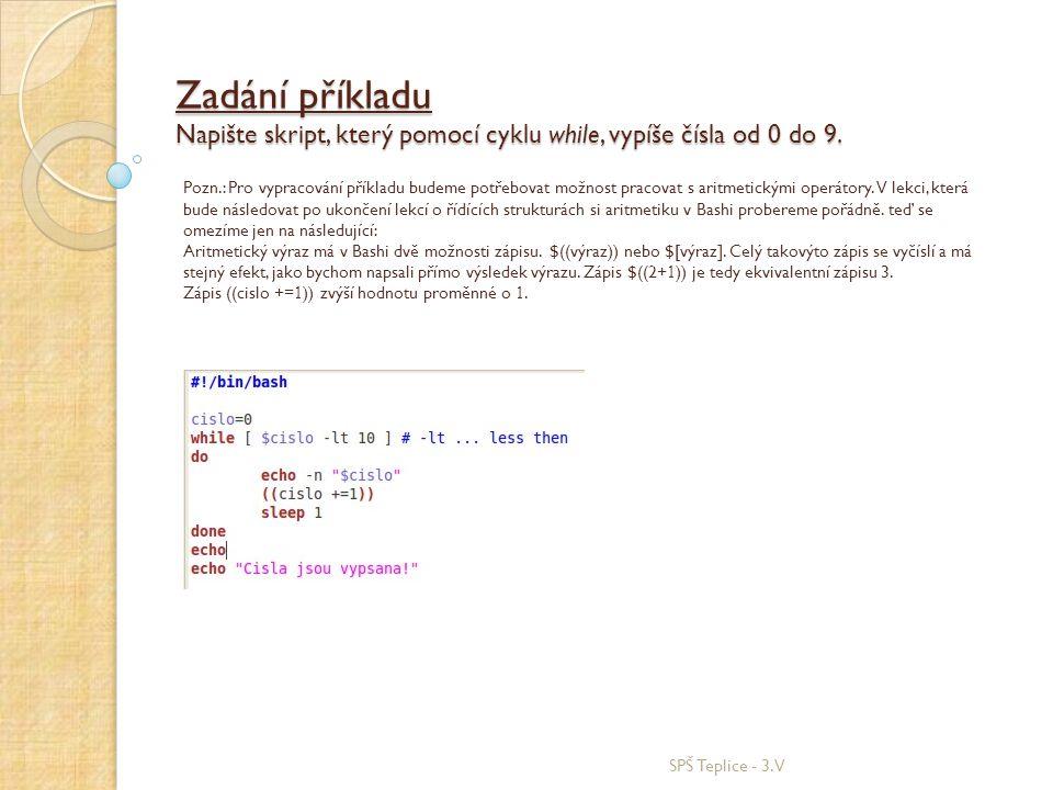 Zadání příkladu Napište skript, který pomocí cyklu while, vypíše čísla od 0 do 9. SPŠ Teplice - 3.V Pozn.: Pro vypracování příkladu budeme potřebovat