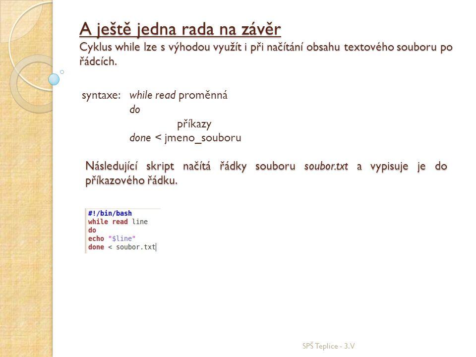 A ještě jedna rada na závěr Cyklus while lze s výhodou využít i při načítání obsahu textového souboru po řádcích. SPŠ Teplice - 3.V syntaxe: while rea