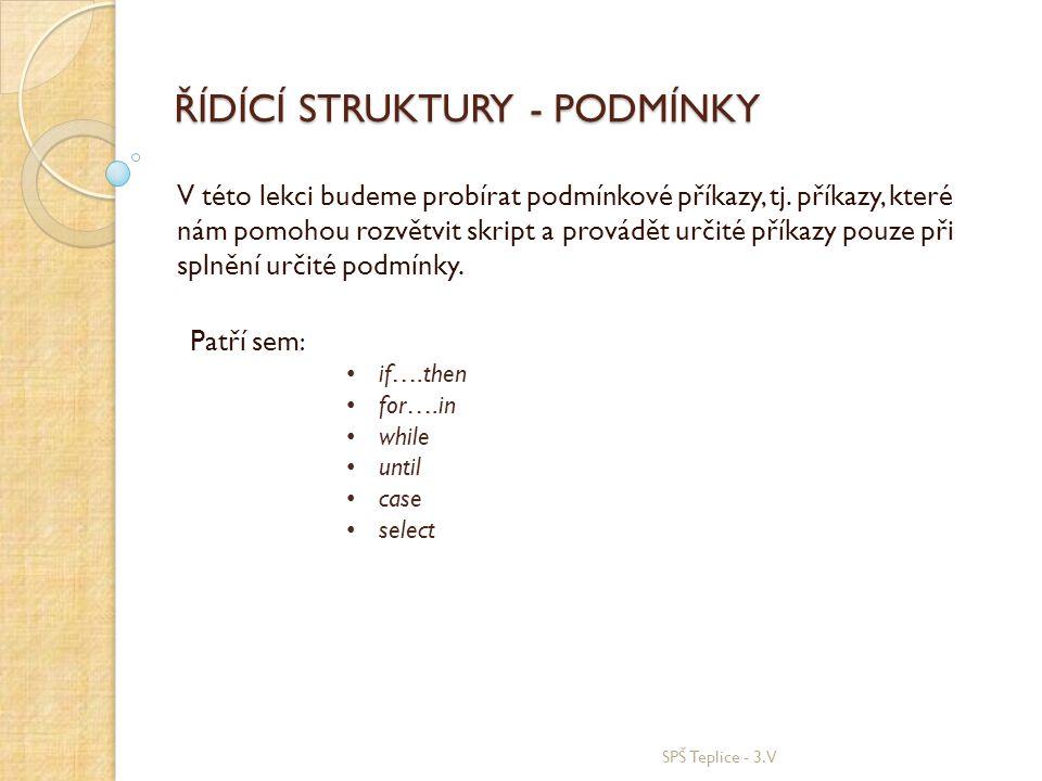 if….then syntaxe: if podmínka then příkazy fi SPŠ Teplice - 3.V Vývojový diagram