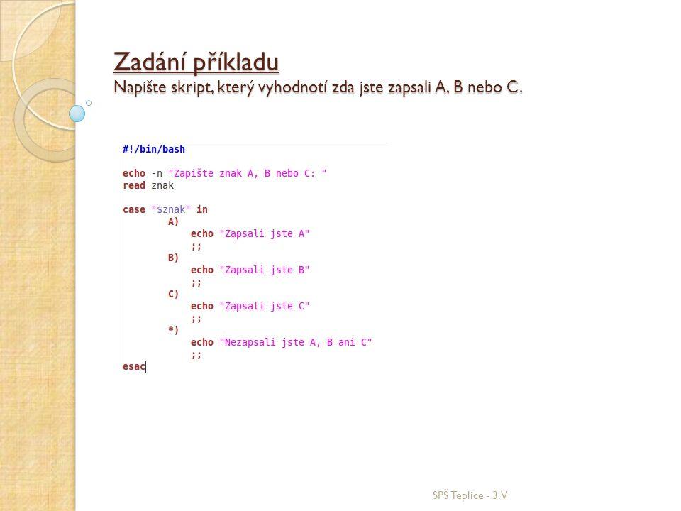 Zadání příkladu Napište skript, který vyhodnotí zda jste zapsali A, B nebo C. SPŠ Teplice - 3.V