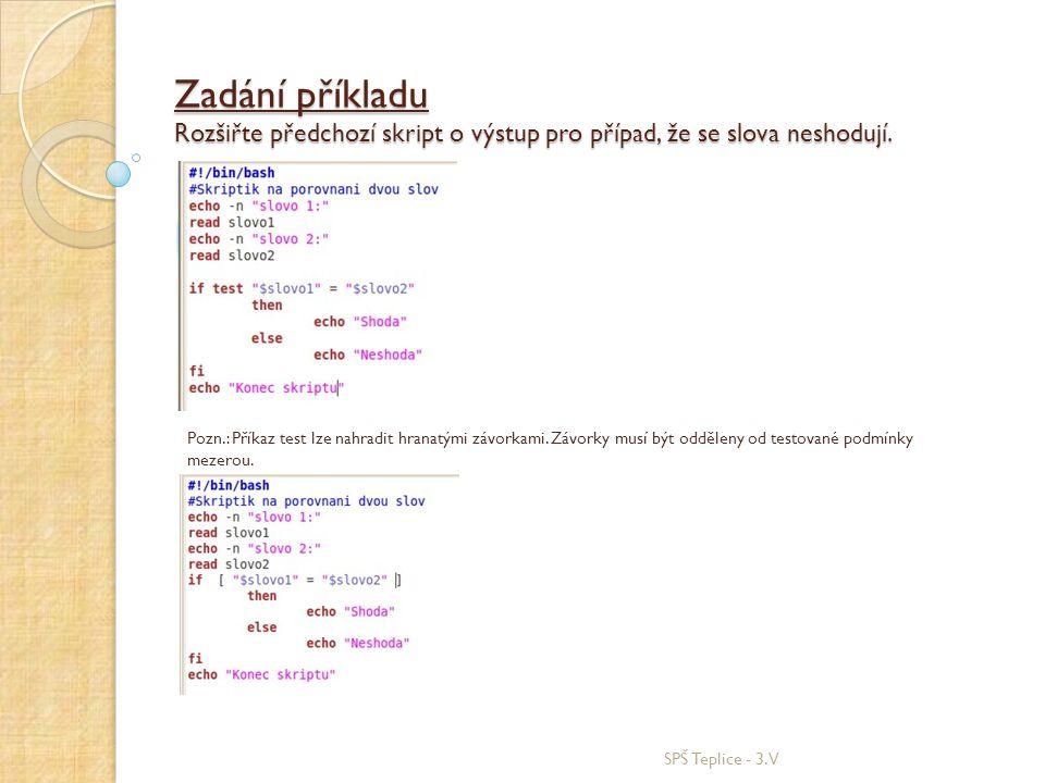 Zadání příkladu Rozšiřte předchozí skript o výstup pro případ, že se slova neshodují. SPŠ Teplice - 3.V Pozn.: Příkaz test lze nahradit hranatými závo
