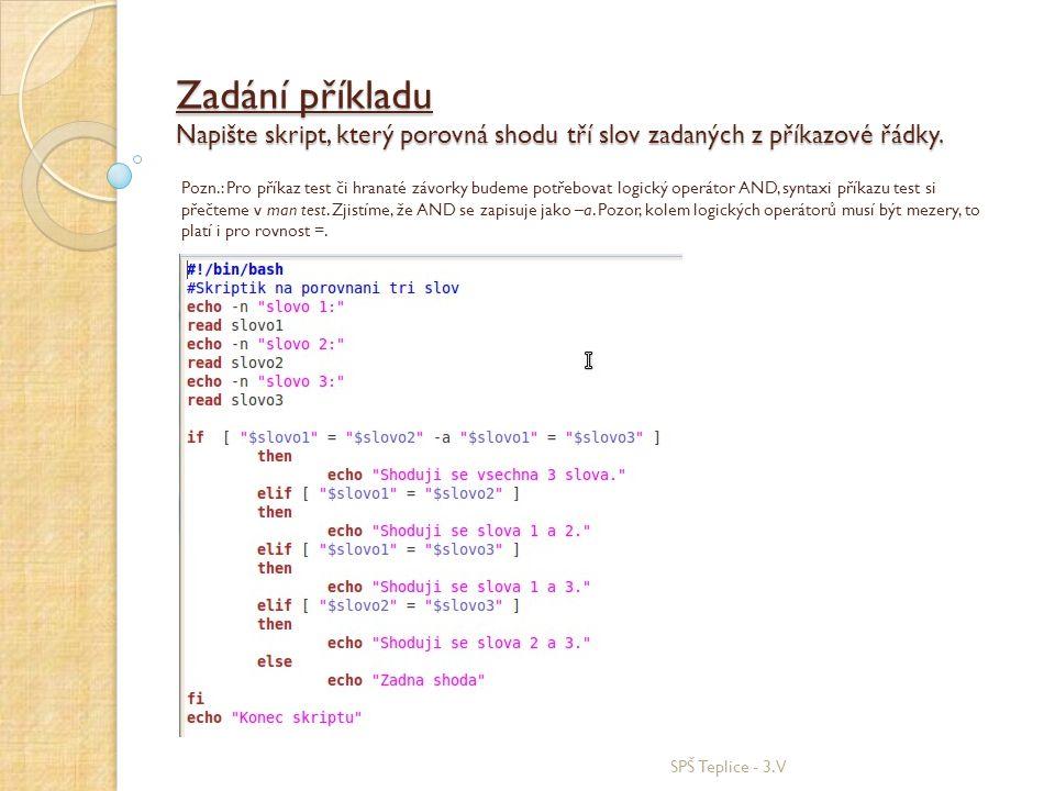 Zadání příkladu Napište skript, který porovná shodu tří slov zadaných z příkazové řádky. SPŠ Teplice - 3.V Pozn.: Pro příkaz test či hranaté závorky b