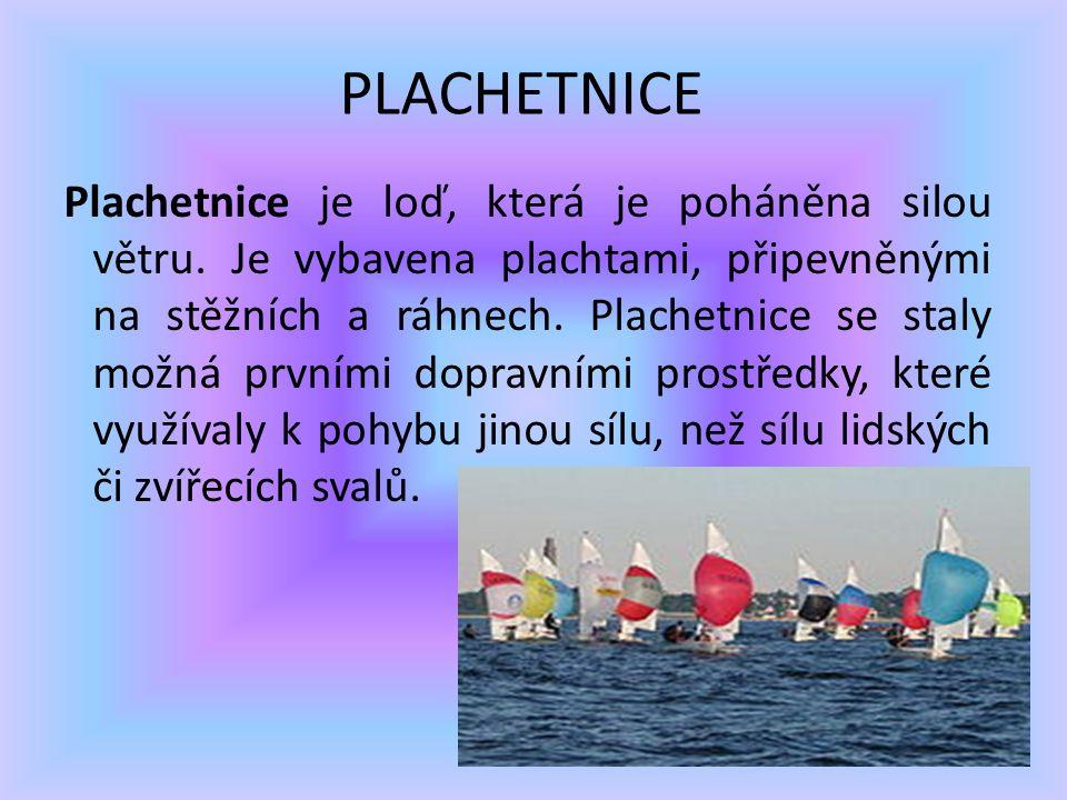 PLACHETNICE Plachetnice je loď, která je poháněna silou větru. Je vybavena plachtami, připevněnými na stěžních a ráhnech. Plachetnice se staly možná p
