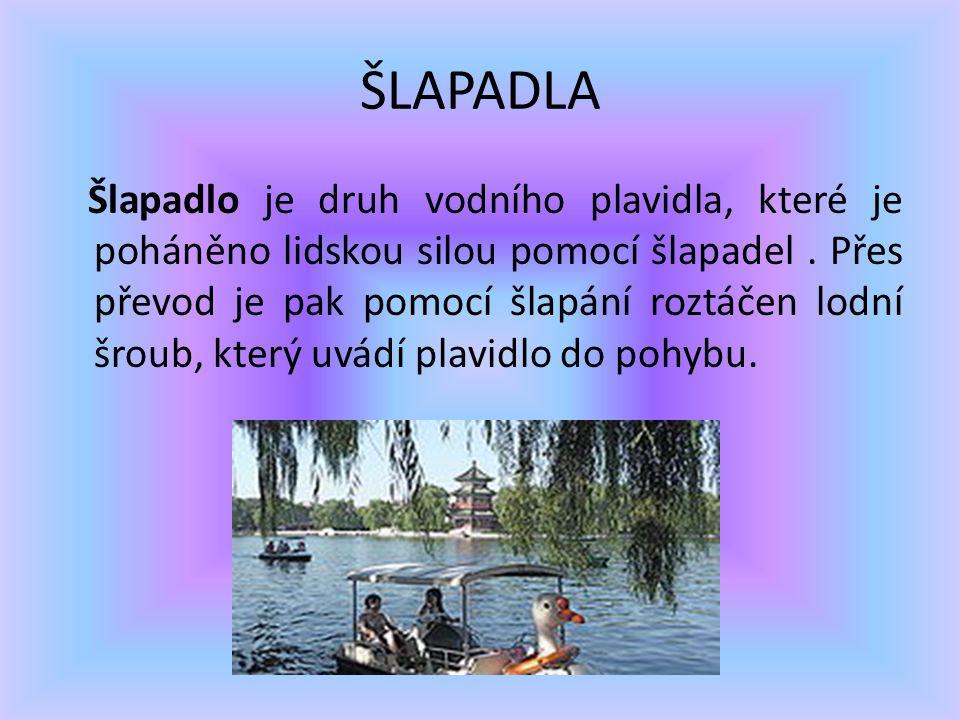 ŠLAPADLA Šlapadlo je druh vodního plavidla, které je poháněno lidskou silou pomocí šlapadel. Přes převod je pak pomocí šlapání roztáčen lodní šroub, k