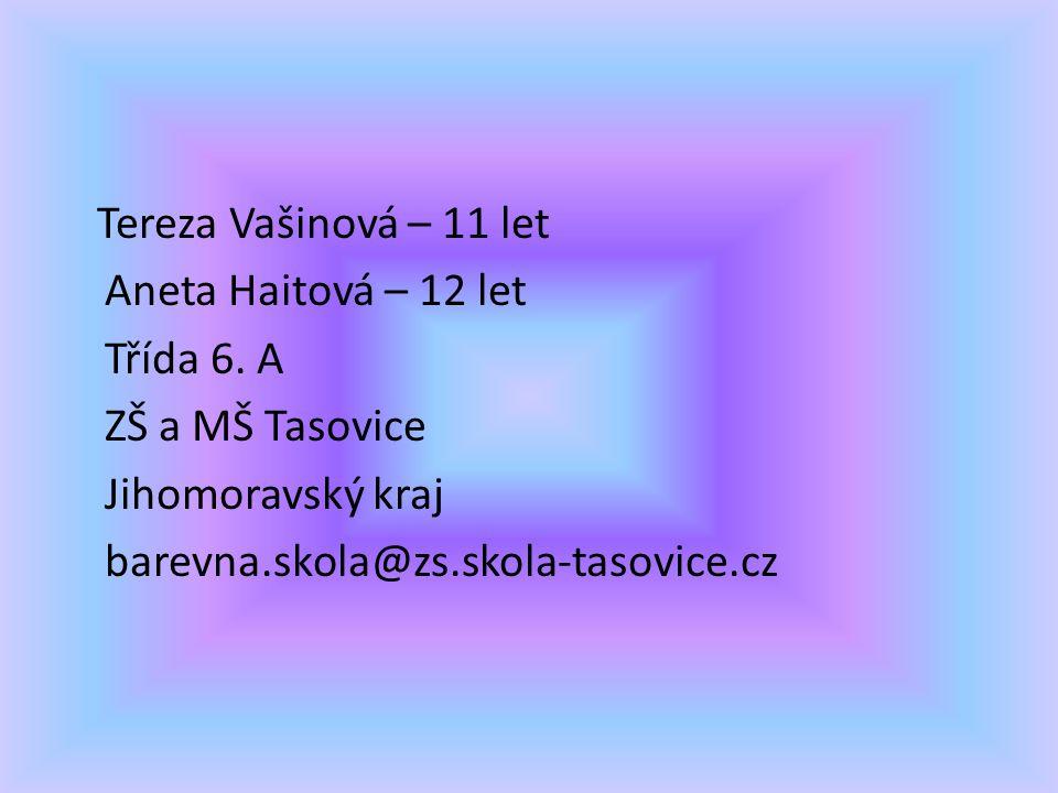 Tereza Vašinová – 11 let Aneta Haitová – 12 let Třída 6. A ZŠ a MŠ Tasovice Jihomoravský kraj barevna.skola@zs.skola-tasovice.cz