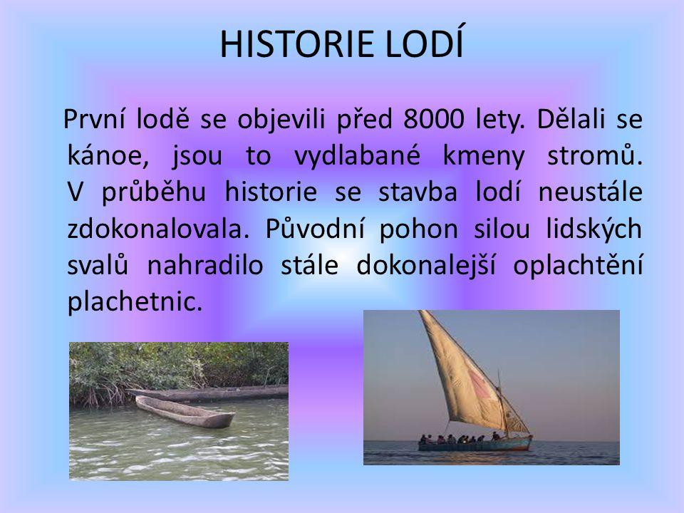 HISTORIE LODÍ První lodě se objevili před 8000 lety.