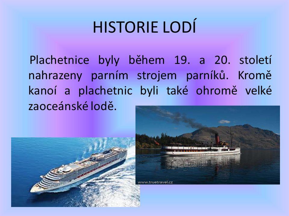 HISTORIE LODÍ Plachetnice byly během 19. a 20. století nahrazeny parním strojem parníků. Kromě kanoí a plachetnic byli také ohromě velké zaoceánské lo