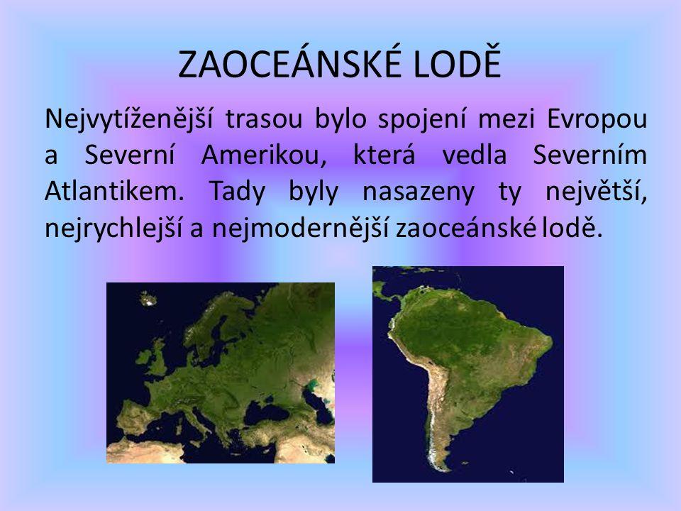 ZAOCEÁNSKÉ LODĚ Nejvytíženější trasou bylo spojení mezi Evropou a Severní Amerikou, která vedla Severním Atlantikem.