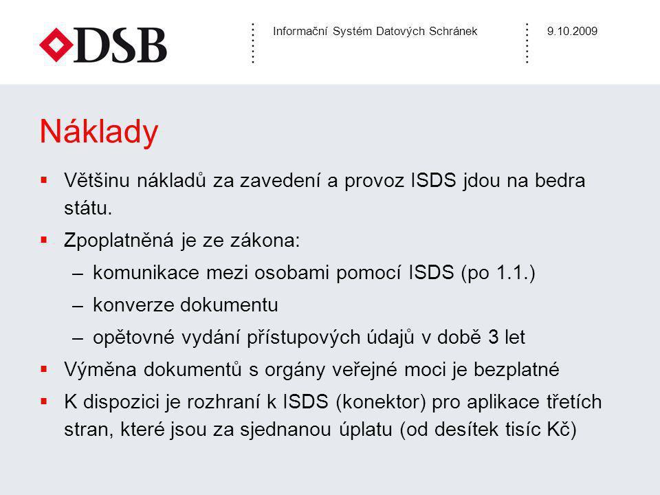 Informační Systém Datových Schránek9.10.2009 Náklady  Většinu nákladů za zavedení a provoz ISDS jdou na bedra státu.  Zpoplatněná je ze zákona: –kom