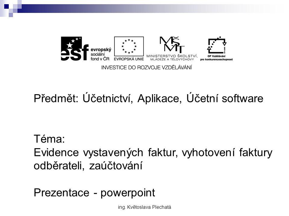 Předmět: Účetnictví, Aplikace, Účetní software Téma: Evidence vystavených faktur, vyhotovení faktury odběrateli, zaúčtování Prezentace - powerpoint in