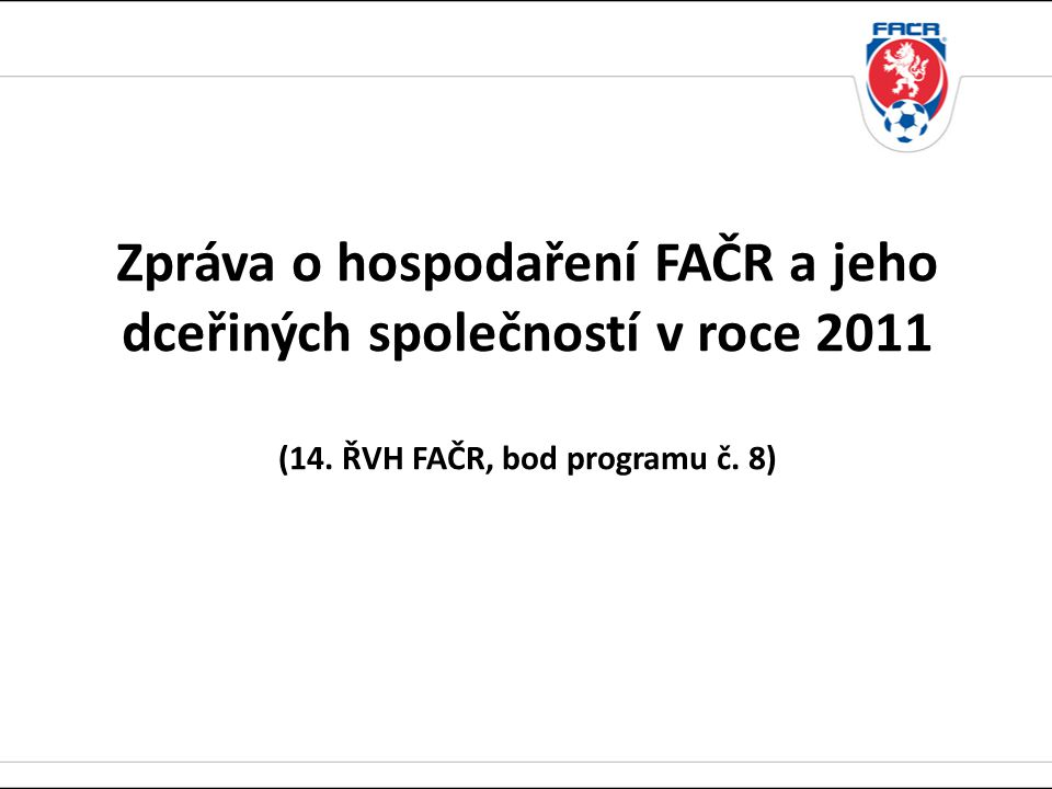 Zpráva o hospodaření FAČR a jeho dceřiných společností v roce 2011 (14.