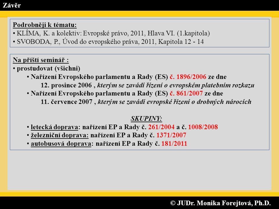 © JUDr. Monika Forejtová, Ph.D. © JUDr. Monika Forejtová, Ph.D. Závěr Na příští seminář : • prostudovat (všichni) • Nařízení Evropského parlamentu a R