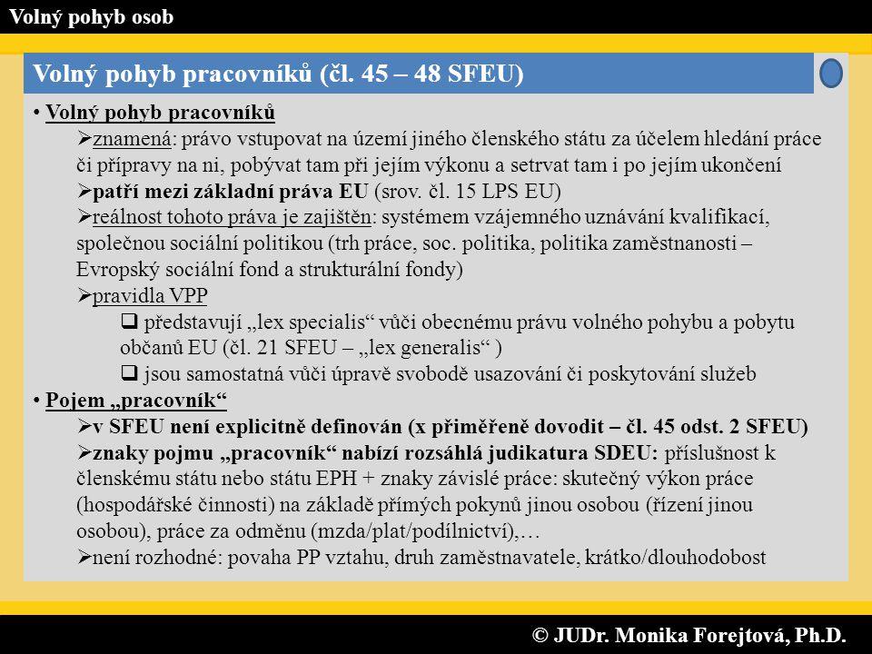 © JUDr. Monika Forejtová, Ph.D. © JUDr. Monika Forejtová, Ph.D. Volný pohyb osob Volný pohyb pracovníků (čl. 45 – 48 SFEU) • Volný pohyb pracovníků 