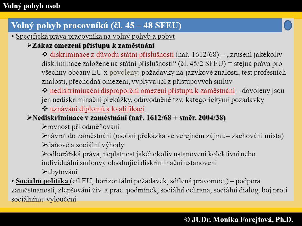 © JUDr. Monika Forejtová, Ph.D. © JUDr. Monika Forejtová, Ph.D. Volný pohyb osob Volný pohyb pracovníků (čl. 45 – 48 SFEU) • Specifická práva pracovní