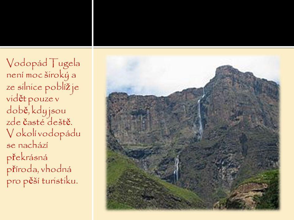 Vodopád Tugela není moc široký a ze silnice poblí ž je vid ě t pouze v dob ě, kdy jsou zde č asté dešt ě. V okolí vodopádu se nachází p ř ekrásná p ř