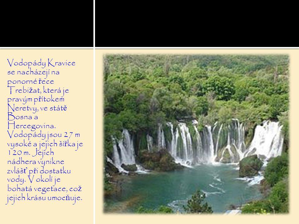 Vodopády Kravice se nacházejí na ponorné ř ece Trebi ž at, která je pravým p ř ítokem Neretvy, ve stát ě Bosna a Hercegovina. Vodopády jsou 27 m vysok