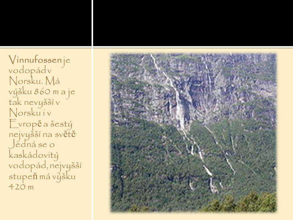 Vinnufossen je vodopád v Norsku. Má výšku 860 m a je tak nevyšší v Norsku i v Evrop ě a šestý nejvyšší na sv ě t ě. Jedná se o kaskádovitý vodopád, ne