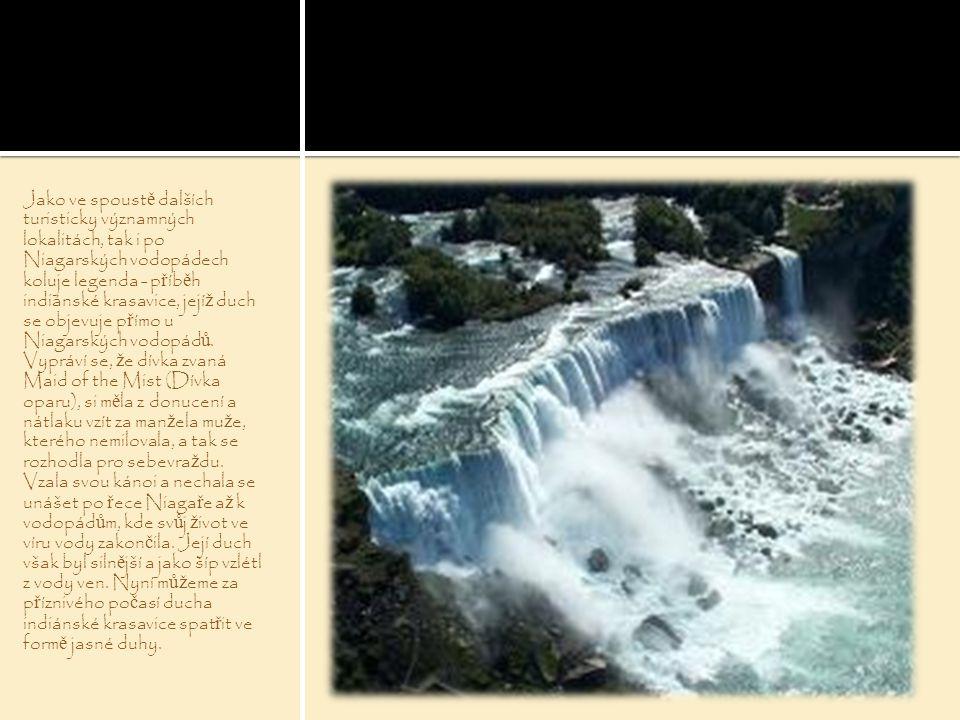 Jako ve spoust ě dalších turisticky významných lokalitách, tak i po Niagarských vodopádech koluje legenda - p ř íb ě h indiánské krasavice, její ž duc