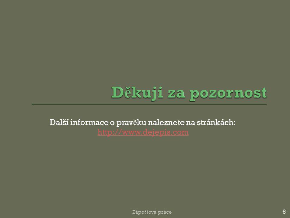 Další informace o prav ě ku naleznete na stránkách: http://www.dejepis.com 6 Zápo č tová práce