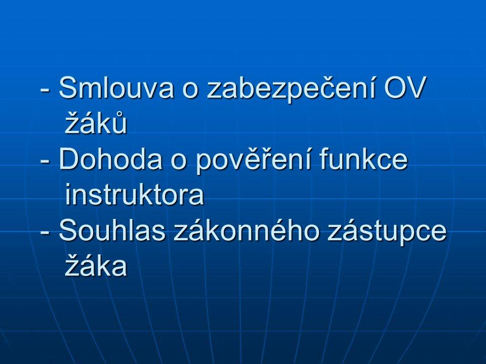 - Smlouva o zabezpečení OV žáků - Dohoda o pověření funkce instruktora - Souhlas zákonného zástupce žáka