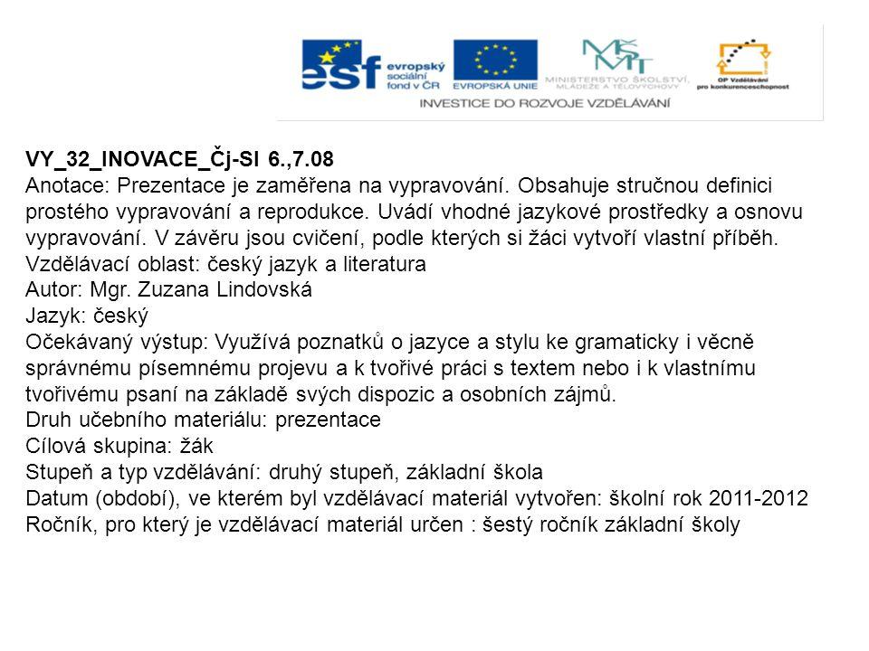 VY_32_INOVACE_Čj-Sl 6.,7.08 Anotace: Prezentace je zaměřena na vypravování. Obsahuje stručnou definici prostého vypravování a reprodukce. Uvádí vhodné