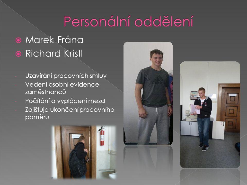  Marek Frána  Richard Kristl - Uzavírání pracovních smluv - Vedení osobní evidence zaměstnanců - Počítání a vyplácení mezd - Zajišťuje ukončení prac