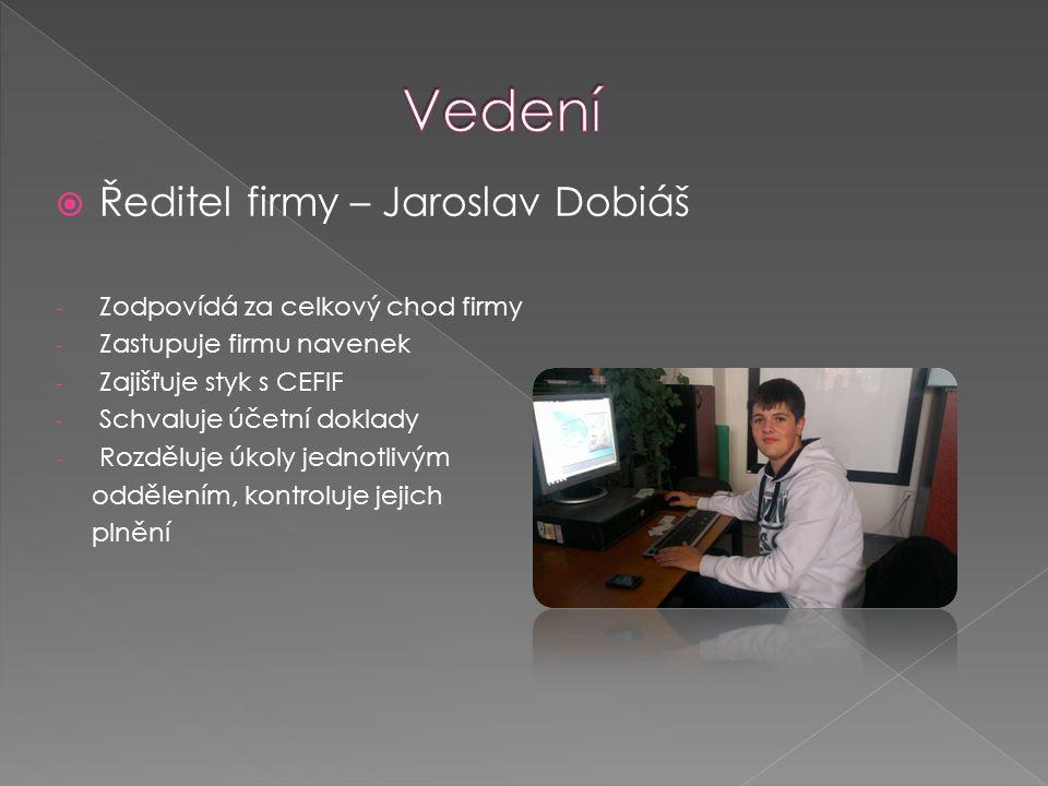  Ředitel firmy – Jaroslav Dobiáš - Zodpovídá za celkový chod firmy - Zastupuje firmu navenek - Zajišťuje styk s CEFIF - Schvaluje účetní doklady - Ro