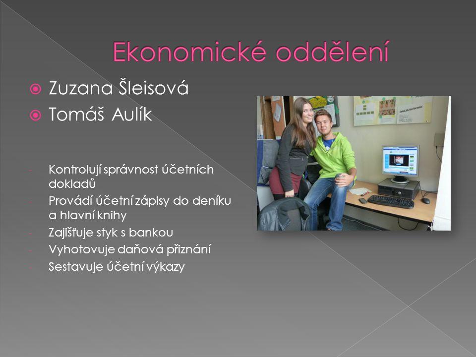  Zuzana Šleisová  Tomáš Aulík - Kontrolují správnost účetních dokladů - Provádí účetní zápisy do deníku a hlavní knihy - Zajišťuje styk s bankou - V