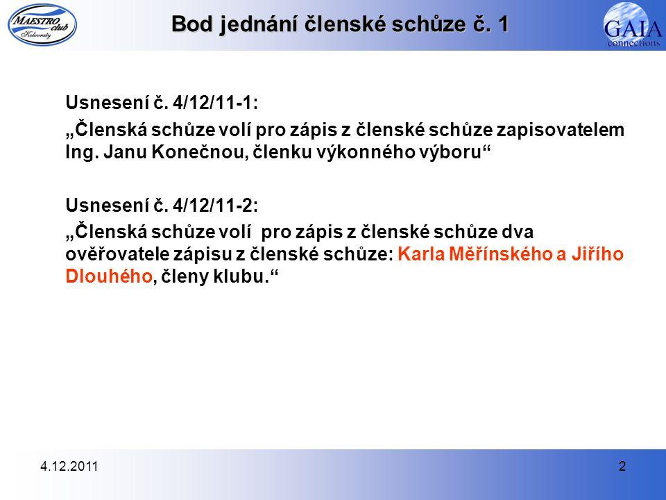 """4.12.20112 Bod jednání členské schůze č. 1 Usnesení č. 4/12/11-1: """"Členská schůze volí pro zápis z členské schůze zapisovatelem Ing. Janu Konečnou, čl"""