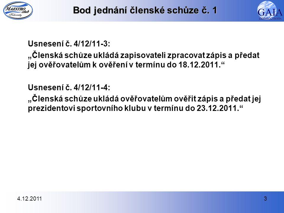 """4.12.20113 Bod jednání členské schůze č. 1 Usnesení č. 4/12/11-3: """"Členská schůze ukládá zapisovateli zpracovat zápis a předat jej ověřovatelům k ověř"""