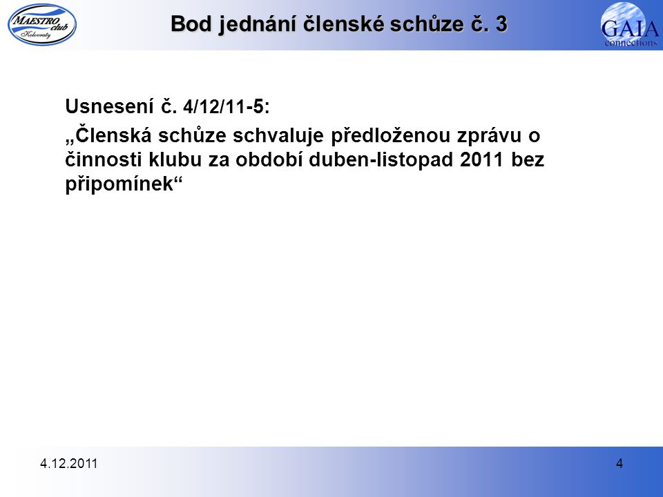 """4.12.20114 Bod jednání členské schůze č. 3 Usnesení č. 4/12/11 -5: """"Členská schůze schvaluje předloženou zprávu o činnosti klubu za období duben-listo"""