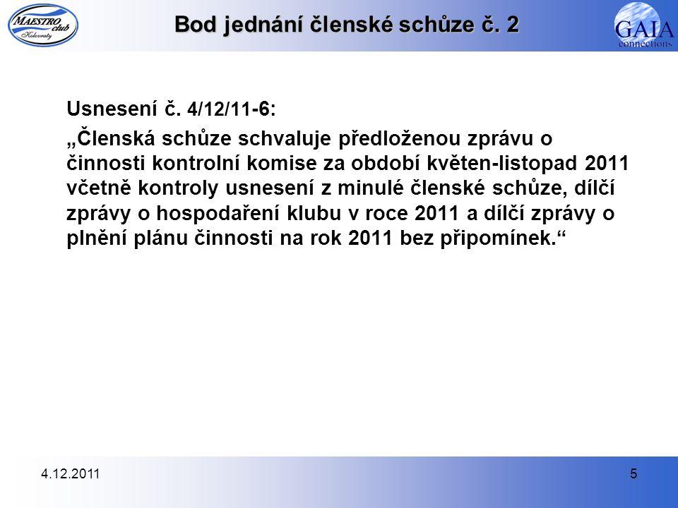 """4.12.20115 Bod jednání členské schůze č. 2 Usnesení č. 4/12/11 -6: """"Členská schůze schvaluje předloženou zprávu o činnosti kontrolní komise za období"""