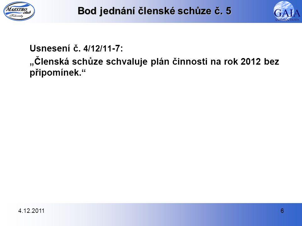 """4.12.20116 Bod jednání členské schůze č. 5 Usnesení č. 4/12/11 -7: """"Členská schůze schvaluje plán činnosti na rok 2012 bez připomínek."""""""