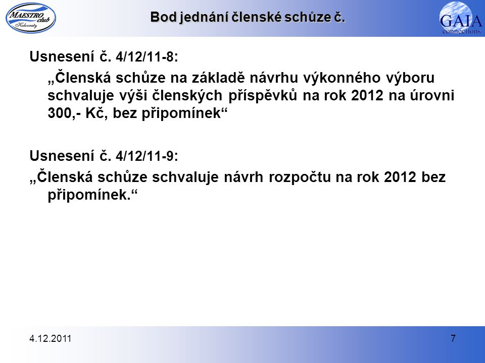 """4.12.20117 Bod jednání členské schůze č. Usnesení č. 4/12/11-8 : """"Členská schůze na základě návrhu výkonného výboru schvaluje výši členských příspěvků"""