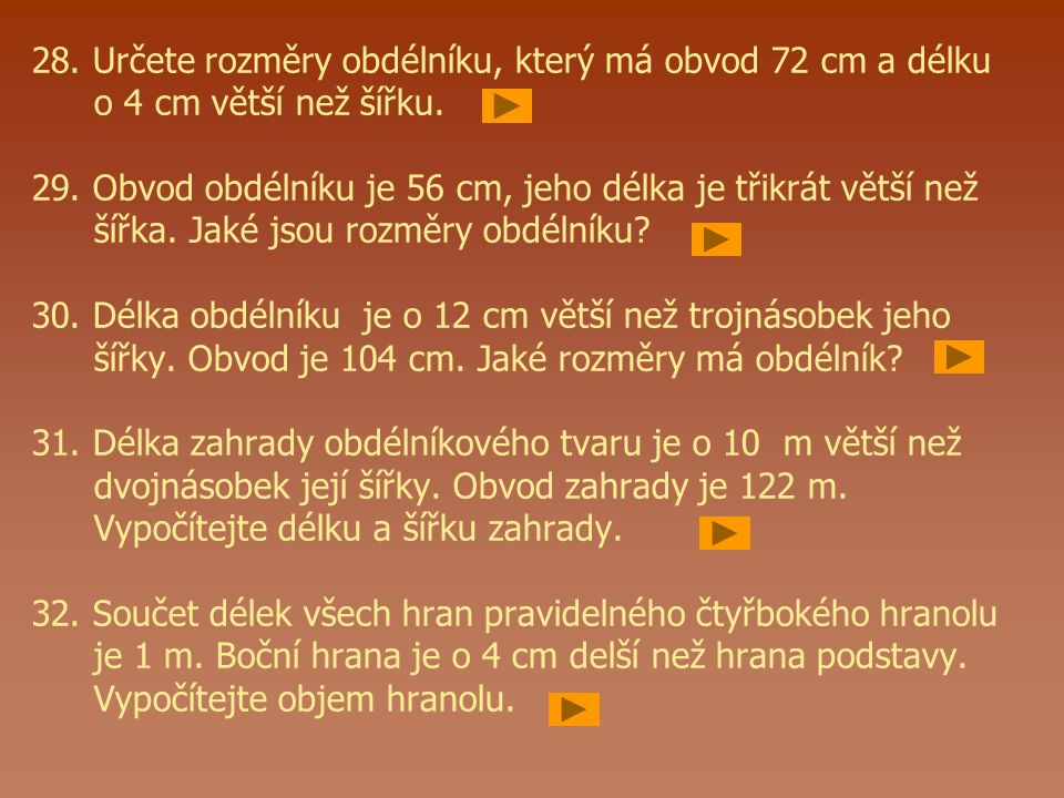 28. Určete rozměry obdélníku, který má obvod 72 cm a délku o 4 cm větší než šířku. 29. Obvod obdélníku je 56 cm, jeho délka je třikrát větší než šířka