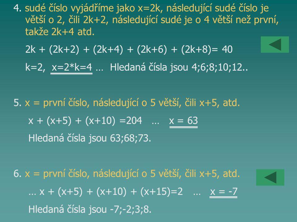 4. sudé číslo vyjádříme jako x=2k, následující sudé číslo je větší o 2, čili 2k+2, následující sudé je o 4 větší než první, takže 2k+4 atd. 2k + (2k+2