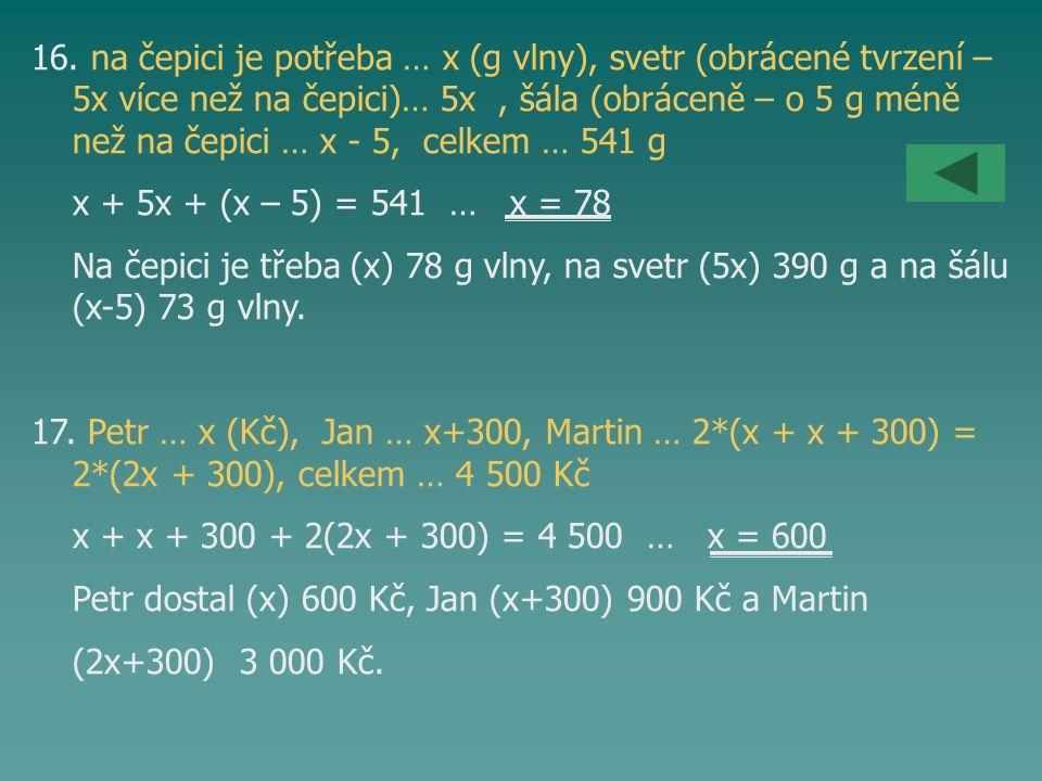 16. na čepici je potřeba … x (g vlny), svetr (obrácené tvrzení – 5x více než na čepici)… 5x, šála (obráceně – o 5 g méně než na čepici … x - 5, celkem