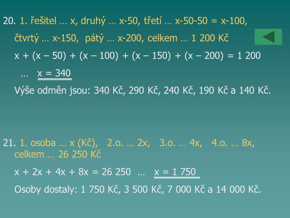 20. 1. řešitel … x, druhý … x-50, třetí … x-50-50 = x-100, čtvrtý … x-150, pátý … x-200, celkem … 1 200 Kč x + (x – 50) + (x – 100) + (x – 150) + (x –