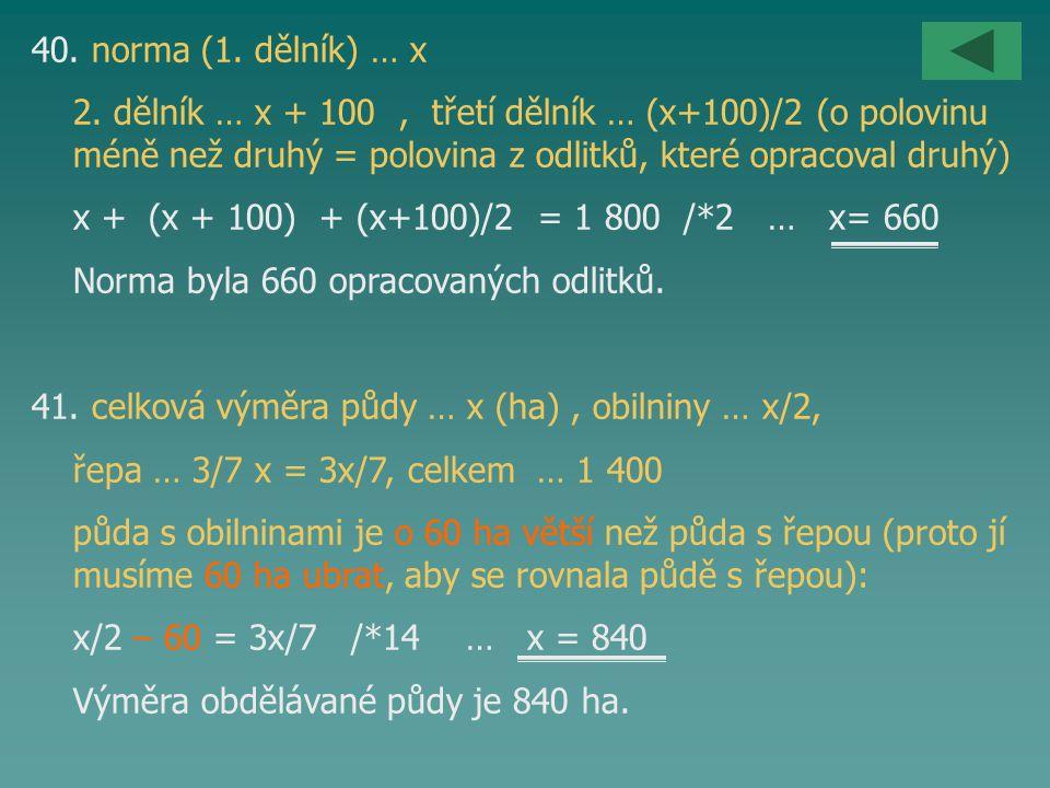 40. norma (1. dělník) … x 2. dělník … x + 100, třetí dělník … (x+100)/2 (o polovinu méně než druhý = polovina z odlitků, které opracoval druhý) x + (x