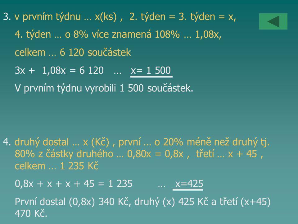 3. v prvním týdnu … x(ks), 2. týden = 3. týden = x, 4. týden … o 8% více znamená 108% … 1,08x, celkem … 6 120 součástek 3x + 1,08x = 6 120 … x= 1 500