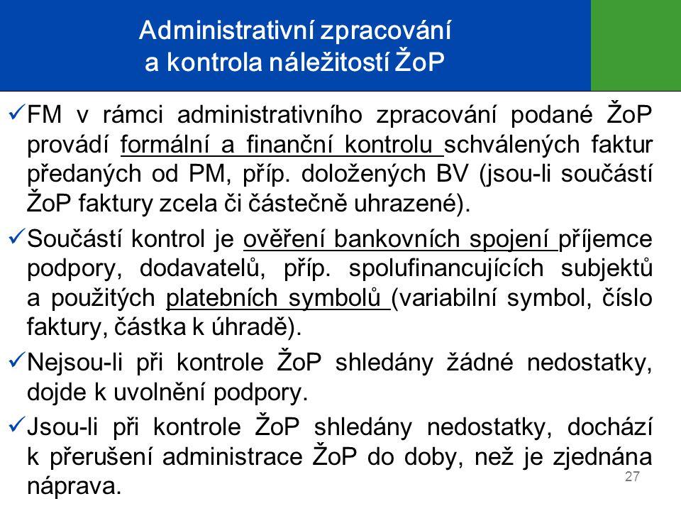Administrativní zpracování a kontrola náležitostí ŽoP  FM v rámci administrativního zpracování podané ŽoP provádí formální a finanční kontrolu schválených faktur předaných od PM, příp.