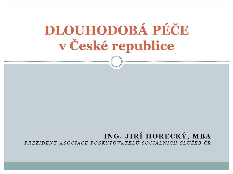 ING. JIŘÍ HORECKÝ, MBA PREZIDENT ASOCIACE POSKYTOVATELŮ SOCIÁLNÍCH SLUŽEB ČR DLOUHODOBÁ PÉČE v České republice
