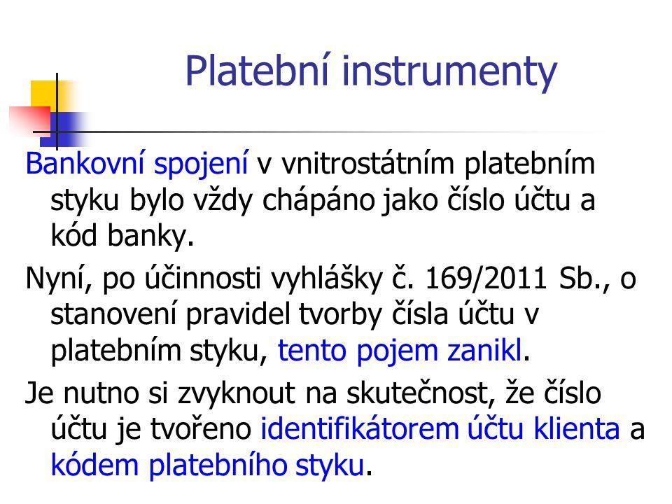 Bankovní spojení v vnitrostátním platebním styku bylo vždy chápáno jako číslo účtu a kód banky.