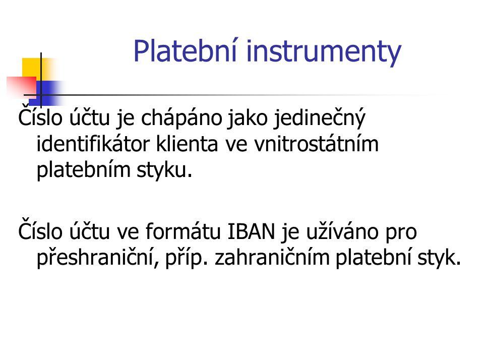 Platební instrumenty Číslo účtu je chápáno jako jedinečný identifikátor klienta ve vnitrostátním platebním styku.