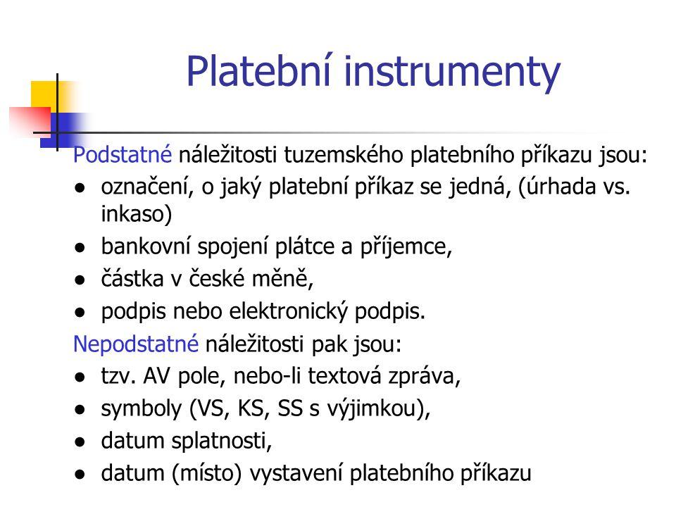 Platební instrumenty Podstatné náležitosti tuzemského platebního příkazu jsou: ●označení, o jaký platební příkaz se jedná, (úrhada vs.