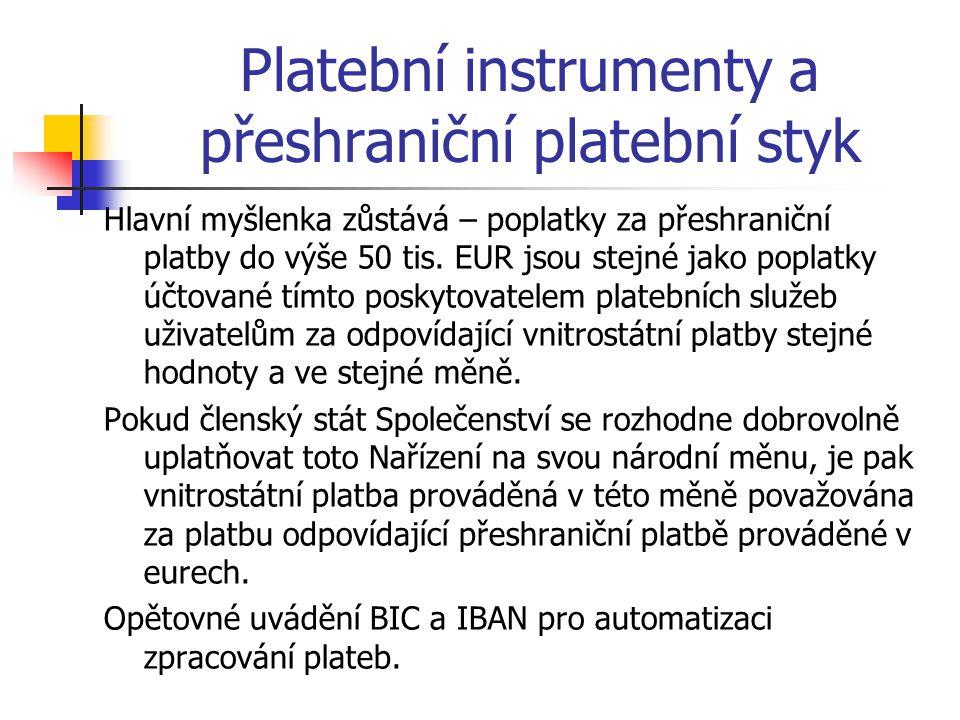 Platební instrumenty a přeshraniční platební styk Hlavní myšlenka zůstává – poplatky za přeshraniční platby do výše 50 tis.